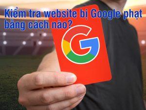 kiem-tra-website-bi-google-phat-bang-cach-nao-1